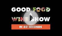 Good Food Wine Show in 60 Seconds | 2014